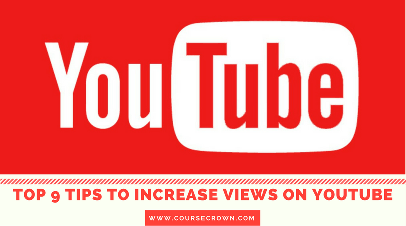Top 9 Tips To increase views on youtube video